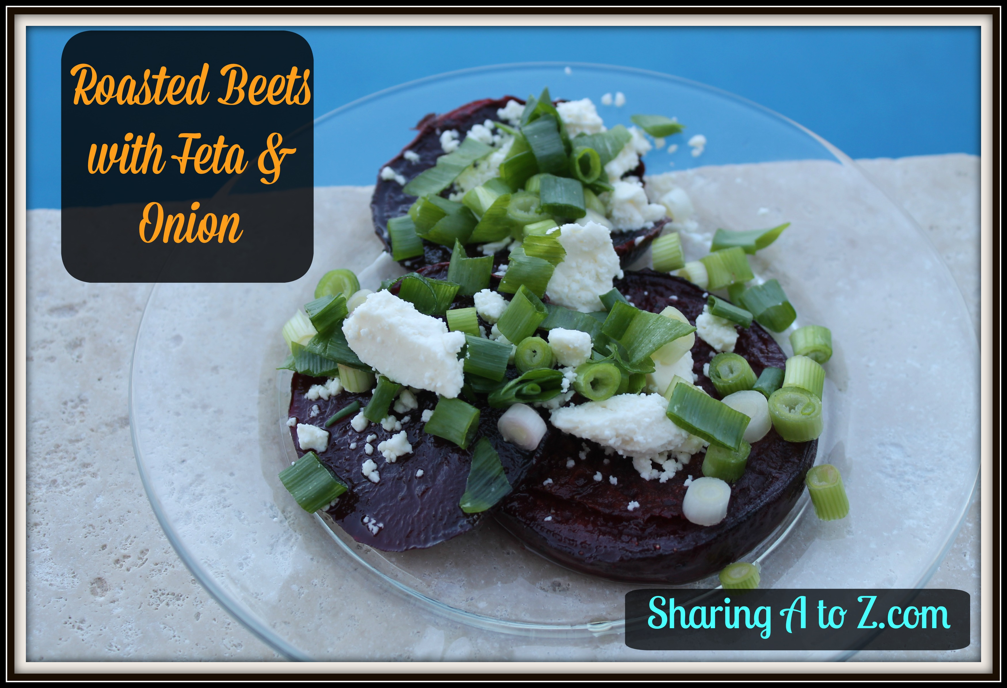 Roasted beets with feta and onion | Sharing A to Z